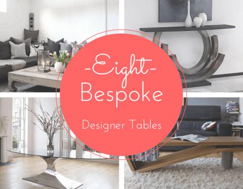 8 Bespoke Designer Tables