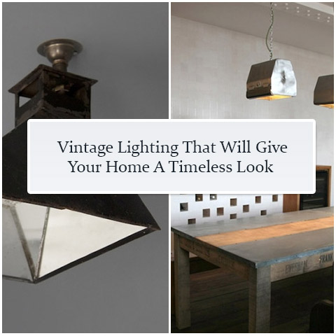 Vintage Lighting That Will Give Your Home A Timeless Look