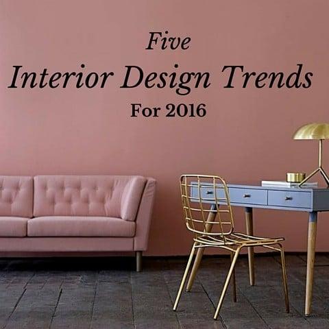 Five Interior Design Trends For 2016