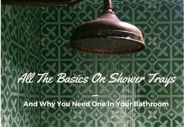 All The Basics On Shower Trays – And Why You Need One In Your Bathroom