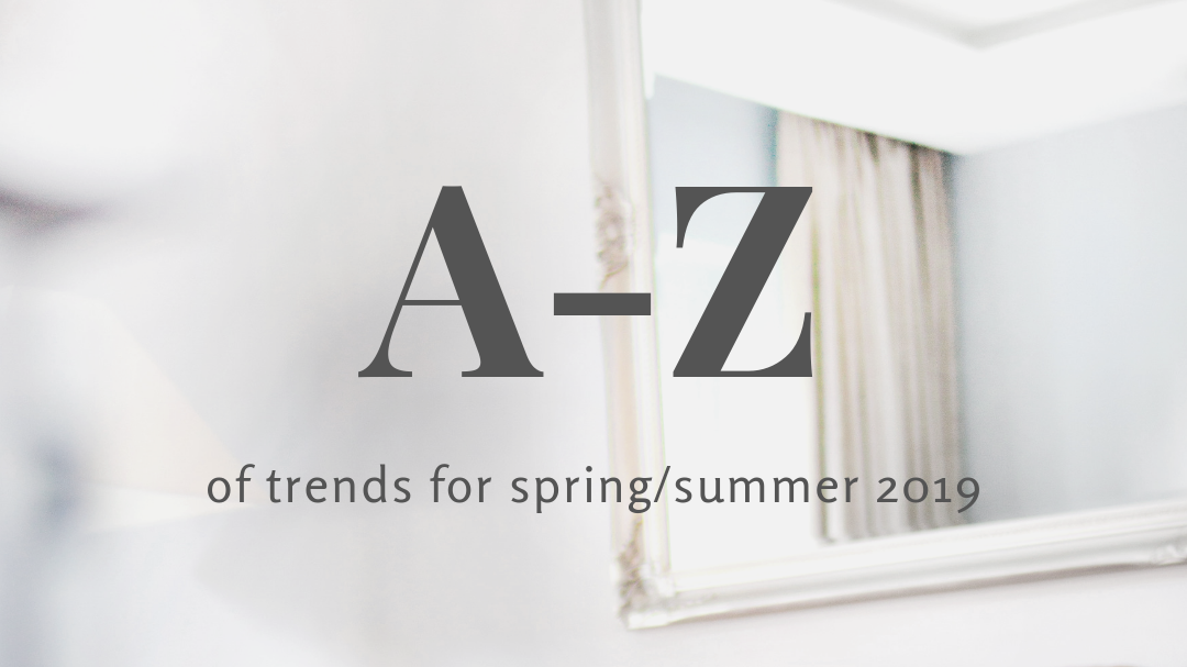 A-Z Of Interior Trends For Spring/Summer 2019